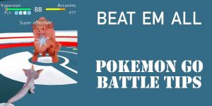 Pokemon Go Battle Tips